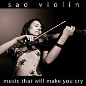 Play & Download Sad Violin by Music That Will Make You Cry | Napster