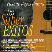 Play & Download Vicente Reyes Palma. Los Super Éxitos by Various Artists | Napster