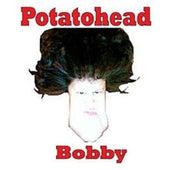 Play & Download Potatohead Bobby by Potatohead Bobby | Napster