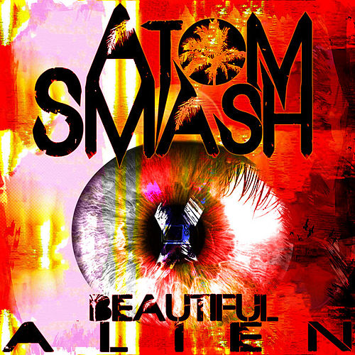 Play & Download Beautiful Alien by Atom Smash | Napster