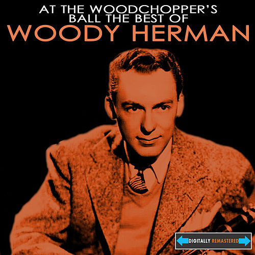 Play & Download At the Woodchopper's Ball the Best of Woody Herman by Woody Herman | Napster