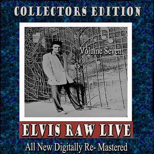 Play & Download Elvis Raw Live - Volume 7 by Various Artists | Napster