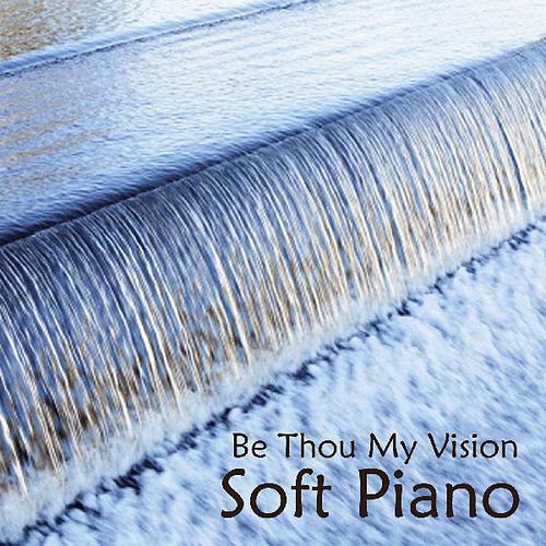 Play & Download Soft Piano Music - Be Thou My Vision by Soft Piano Music | Napster