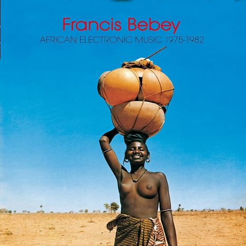 Play & Download African Electronic Music 1975 - 1982 by Francis Bebey | Napster
