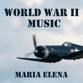 Play & Download World War II Music - Maria Elena by World War II Music | Napster