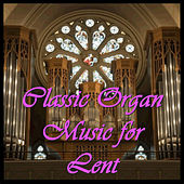 Play & Download Classic Organ Music for Lent by Various Artists | Napster