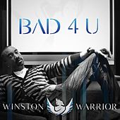 Bad 4 U - Single by Winston Warrior