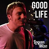 Play & Download Good Life - Single by Logan Mize | Napster