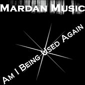 Play & Download Am I Being Used Again - Single by Mardan Music | Napster