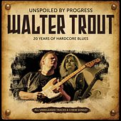 Play & Download Unspoiled by Progress - 20th Anniversary by Walter Trout | Napster