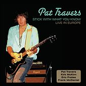 Stick To What You Know - Live In Europe by Pat Travers