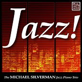 Jazz! by Michael Silverman Jazz Piano Trio