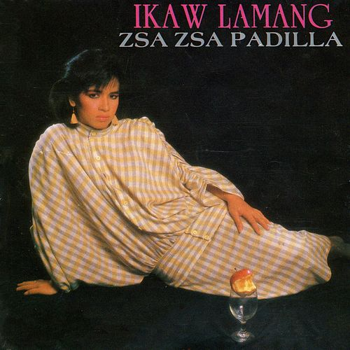 Play & Download Ikaw Lamang by Zsa Zsa Padilla | Napster