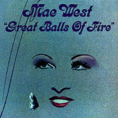 Play & Download Great Balls of Fire by Mae West | Napster