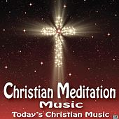 Play & Download Christian Meditation Music: Today's Christian Music by Christian Meditation Music | Napster