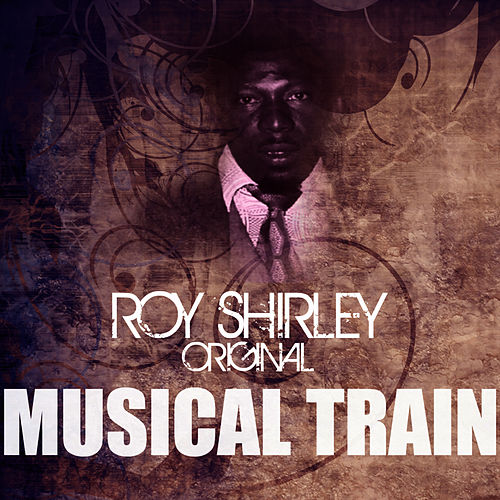 Play & Download Musical Train by Roy Shirley | Napster