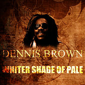 Play & Download Whiter Shade Of Pale by Dennis Brown | Napster