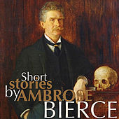 Short Stories by Ambrose Bierce by Various Artists