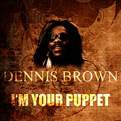 Play & Download I'm Your Puppet by Dennis Brown | Napster