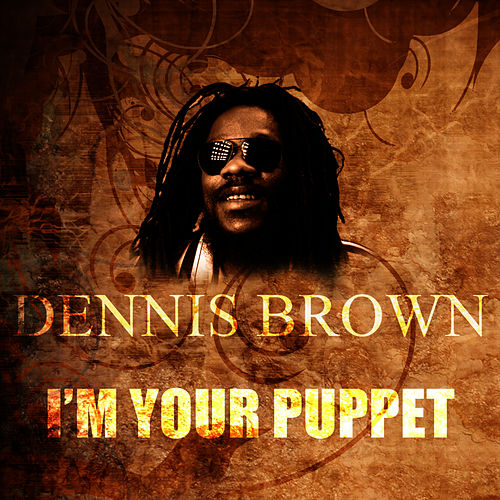 I'm Your Puppet by Dennis Brown