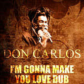 I'm Gonna Make You Love Dub by Don Carlos