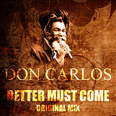 Better Must Come (Original Mix) by Don Carlos