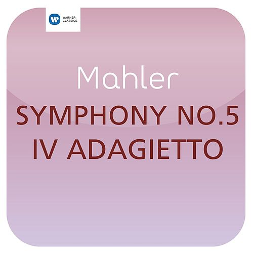 Play & Download Mahler: Symphony No. 5 - IV. Adagietto (From the Film 'Death in Venice') ['Masterworks'] by Sir Simon Rattle | Napster
