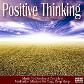 Play & Download Positive Thinking: Music To Develop A Complete Meditation Mindset For Yoga, Deep Sleep. Learn to Relax Weight Loss Program by Deep Sleep Positive Thinking: Music To Develop A Complete Meditation Mindset For Yoga | Napster