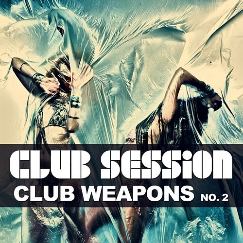 Club Session (Pres. Club Weapons, No. 2) by Various Artists
