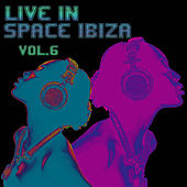 Play & Download Live In Space Ibiza Vol. 6 by Various Artists | Napster
