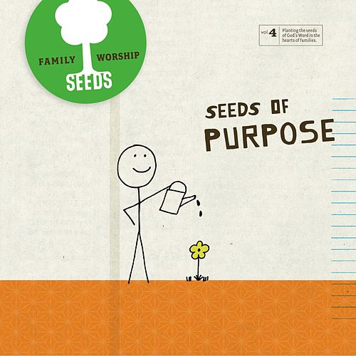 Seeds of Purpose by Seeds Family Worship