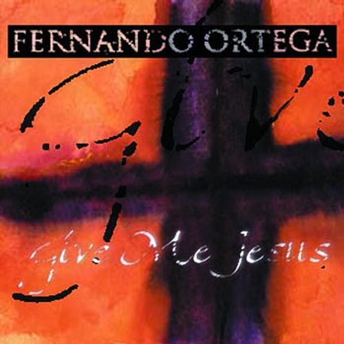 Play & Download Give Me Jesus - Single by Fernando Ortega | Napster