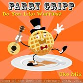 Play & Download Do You Like Waffles? (Uke Mix) - Single by Parry Gripp | Napster