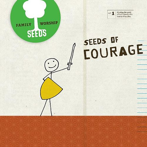 Seeds of Courage by Seeds Family Worship