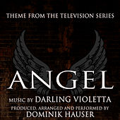 Angel - Theme from the Television Series (Darling Violetta) by Dominik Hauser