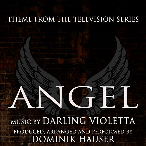 Play & Download Angel - Theme from the Television Series (Darling Violetta) by Dominik Hauser | Napster