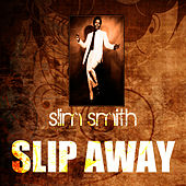 Play & Download Slip Away by Slim Smith | Napster