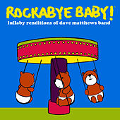 Rockabye Baby! Lullaby Renditions of Dave Matthews Band by Rockabye Baby!