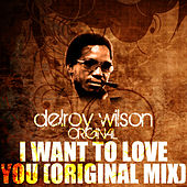 Play & Download I Want To Love You (Original Mix) by Delroy Wilson | Napster