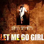 Play & Download Let Me Go Girl by Slim Smith | Napster