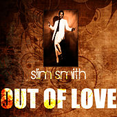 Play & Download Out Of Love by Slim Smith | Napster