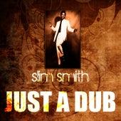 Just A Dub by Slim Smith