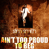 Play & Download Ain't Too Proud To Beg by Slim Smith | Napster