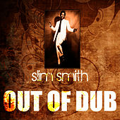 Play & Download Out Of Dub by Slim Smith | Napster