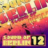 Play & Download Sound of Berlin 12 - The Finest Club Sounds Selection of House, Electro, Minimal and Techno by Various Artists | Napster