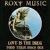 Play & Download Love Is the Drug (Todd Terje Disco Dub) by Roxy Music | Napster