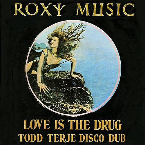 Love Is the Drug (Todd Terje Disco Dub) by Roxy Music