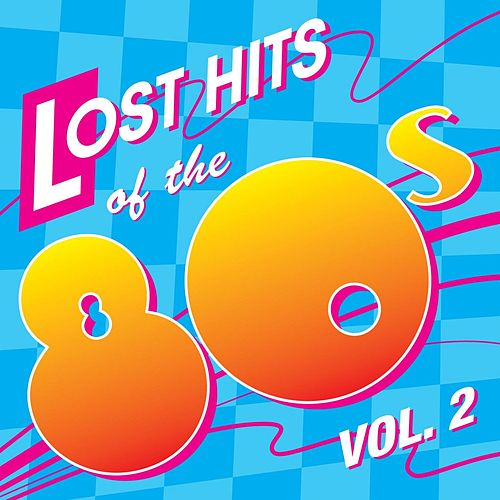 Play & Download Lost Hits of the 80's Vol. 2 (All Original Artists & Versions) by Various Artists | Napster
