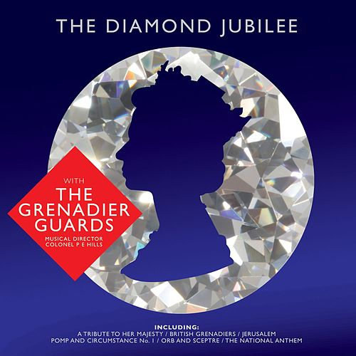 Play & Download The Diamond Jubilee by The Band Of The Grenadier Guards | Napster