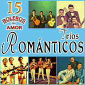 Tríos Románticos. 15 Boleros de Amor by Various Artists